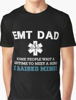 EMT Dad, Some People Wait A Lifetime To Meet A Hero I Raised Mine Graphic T-Shirt