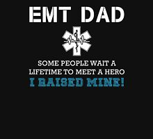 EMT Dad, Some People Wait A Lifetime To Meet A Hero I Raised Mine Unisex T-Shirt