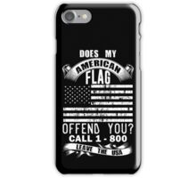 Does My American Flag Offend You, Just Call And Leave The USA iPhone Case/Skin
