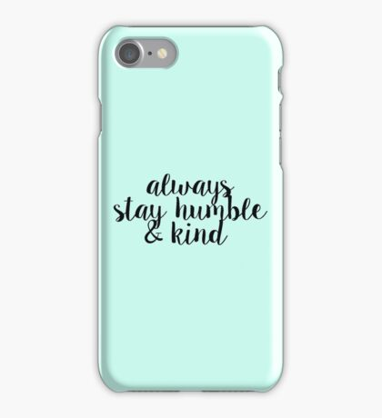 Always Stay Humble and Kind iPhone Case/Skin