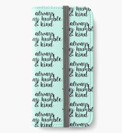 Always Stay Humble and Kind iPhone Wallet/Case/Skin