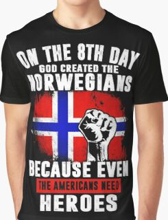 On The 8th Day God Created The Norwegians Because Even The Americans Need Heroes Graphic T-Shirt