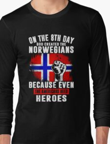 On The 8th Day God Created The Norwegians Because Even The Americans Need Heroes Long Sleeve T-Shirt