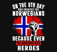 On The 8th Day God Created The Norwegians Because Even The Americans Need Heroes Unisex T-Shirt