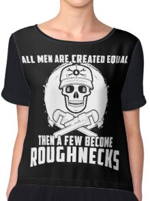 All Men Are Created Equal Then A Few Become Roughnecks Chiffon Top