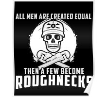 All Men Are Created Equal Then A Few Become Roughnecks Poster