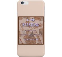 MESSAGE:  I'M STANDING.  TODAY THAT HAS TO BE ENOUGH. iPhone Case/Skin