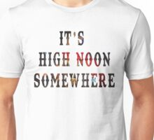 it's high noon somewhere Unisex T-Shirt