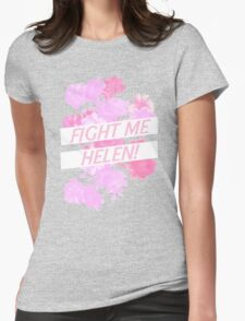 Fight me Helen! Womens Fitted T-Shirt