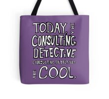 Today, I'm a consulting detective. Tote Bag