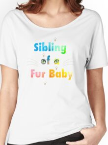Sibling of a Fur Baby (Cat) Women's Relaxed Fit T-Shirt