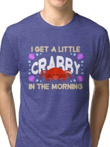 A Little Crabby! Tri-blend T-Shirt