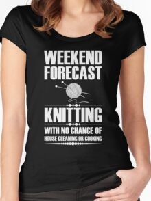 Weekend Forecast Knitting With No Chance Of House Cleaning Or Cooking Women's Fitted Scoop T-Shirt