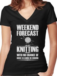 Weekend Forecast Knitting With No Chance Of House Cleaning Or Cooking Women's Fitted V-Neck T-Shirt