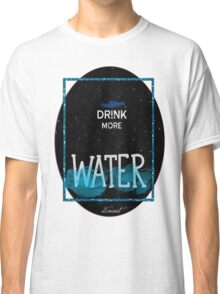 drink more water Classic T-Shirt