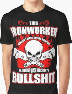 This Ironworker Doesn't Have Hort Temper He Just Has Quick Reaction To Bullshit Graphic T-Shirt