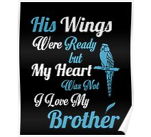 His Wings Were Ready My Heart Was Not I Love My Brother Poster