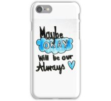 Maybe Okay Will Be Our Always iPhone Case/Skin