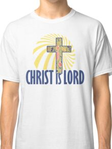 Christ is LORD Classic T-Shirt