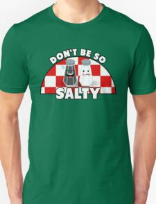 Don't Be So Salty! Unisex T-Shirt