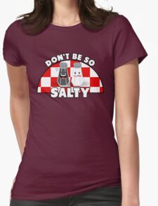 Don't Be So Salty! Womens Fitted T-Shirt