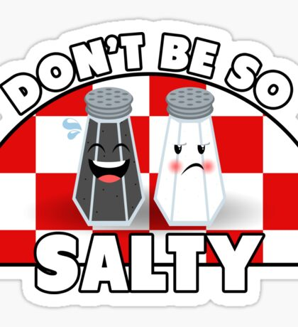 Don't Be So Salty! Sticker