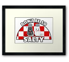 Don't Be So Salty! Framed Print