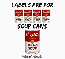 Labels Are For Soup Cans  Unisex T-Shirt