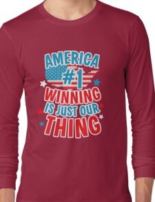 America #1 Winning Is Just Our Thing Patriotic T-Shirt Long Sleeve T-Shirt