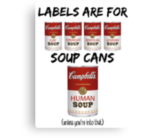 Labels Are For Soup Cans  Canvas Print
