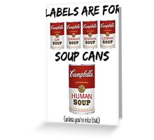 Labels Are For Soup Cans  Greeting Card