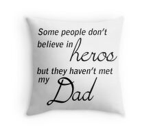 Dad is my hero !! Throw Pillow