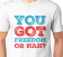 You Got Freedom or Nah? Fourth of July T-Shirt Unisex T-Shirt