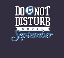 Funny Off Duty Do Not Disturb Until September School is Out Unisex T-Shirt