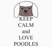 Keep calm and love poodles Kids Tee