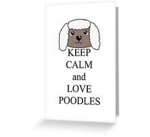 Keep calm and love poodles Greeting Card