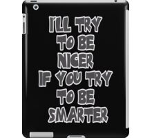 I'll Try To Be Nicer  iPad Case/Skin