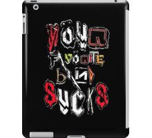 Your Favorite Band SUCKS iPad Case/Skin
