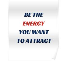 BE THE ENERGY YOU WANT TO ATTRACT Poster