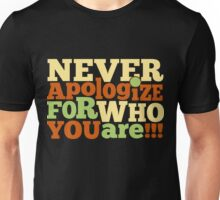 Never Apologize For Who You Are! Unisex T-Shirt