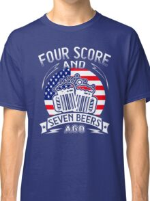 Four Score And Seven Beers Ago Funny Classic T-Shirt