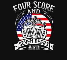 Four Score And Seven Beers Ago Funny Unisex T-Shirt