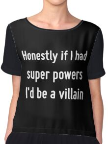 If I had powers I'd be a villian Chiffon Top