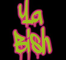 Ya Bish  by hipsterapparel