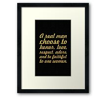 A real man choose... Inspirational Quote Framed Print