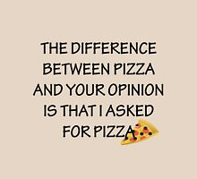 The difference between Pizza and your opinion is that I asked for pizza Classic T-Shirt