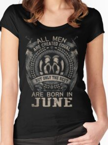 ALL MEN ARE CREATED EQUAL BUT THE BEST ARE BORN IN JUNE Women's Fitted Scoop T-Shirt