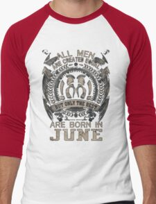 ALL MEN ARE CREATED EQUAL BUT THE BEST ARE BORN IN JUNE Men's Baseball ¾ T-Shirt