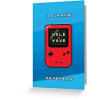 I Wanna Hold Your Handheld Greeting Card
