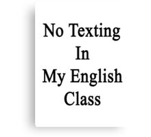 No Texting In My English Class Canvas Print